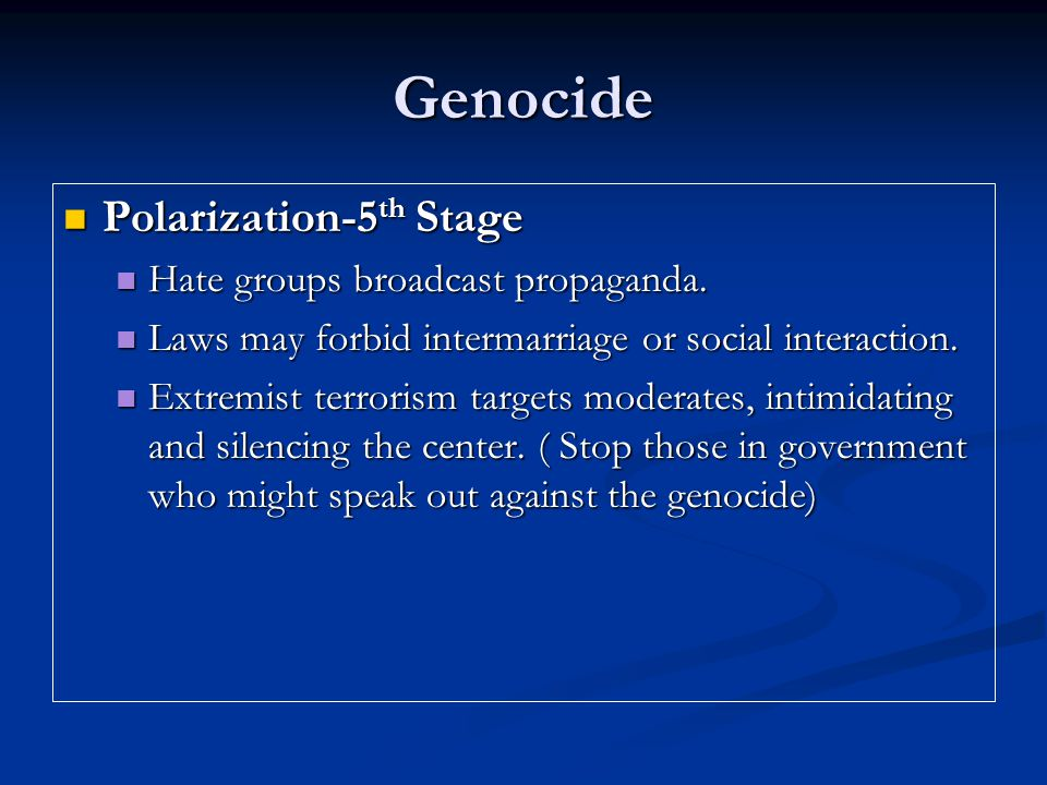 Genocide Polarization-5th Stage Hate groups broadcast propaganda.
