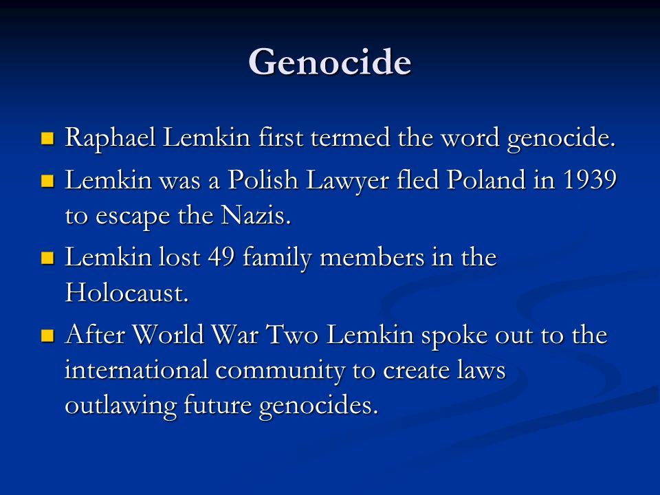 Genocide Raphael Lemkin first termed the word genocide.