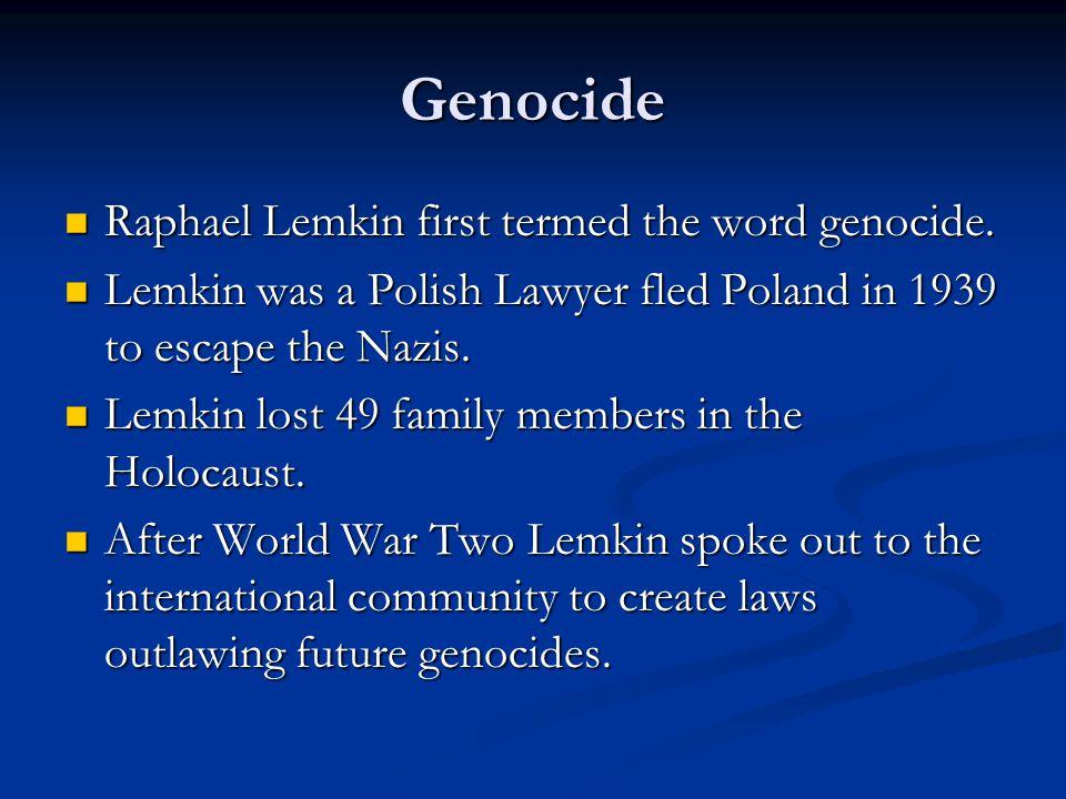 Genocide Raphael Lemkin first termed the word genocide.