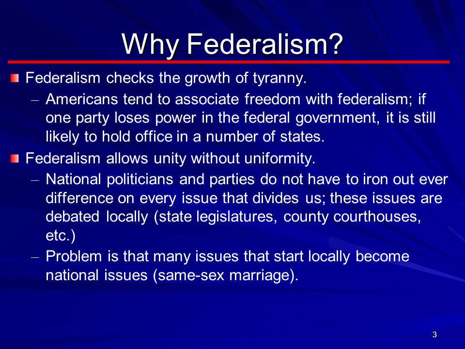 Why Federalism Federalism checks the growth of tyranny.