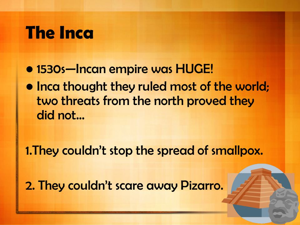 The Inca 1530s—Incan empire was HUGE!