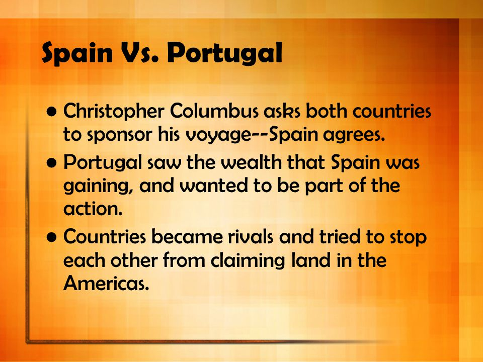 Spain Vs. Portugal Christopher Columbus asks both countries to sponsor his voyage--Spain agrees.