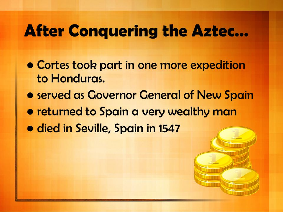 After Conquering the Aztec…