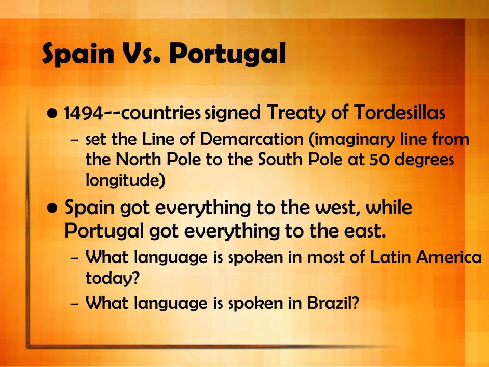 Spain Vs. Portugal 1494--countries signed Treaty of Tordesillas