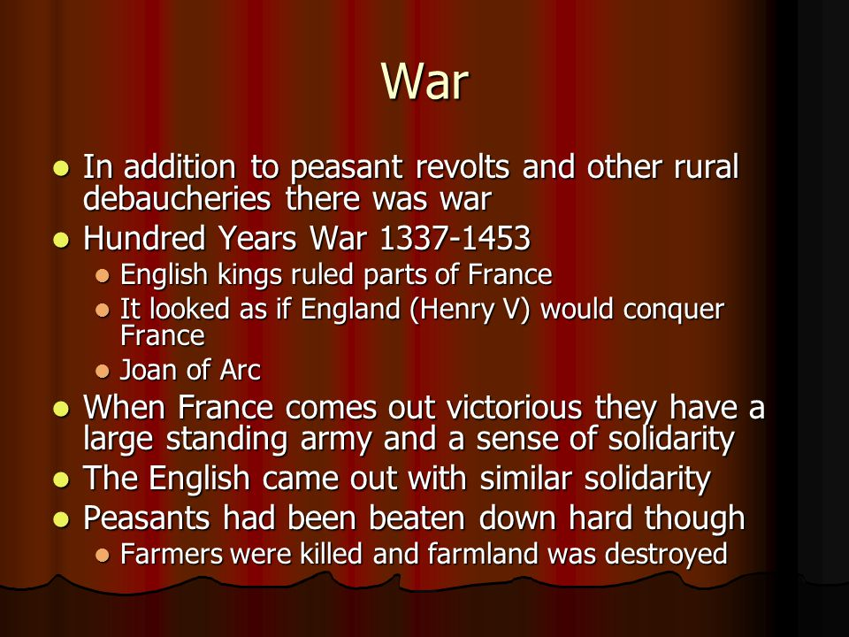 War In addition to peasant revolts and other rural debaucheries there was war. Hundred Years War 1337-1453.