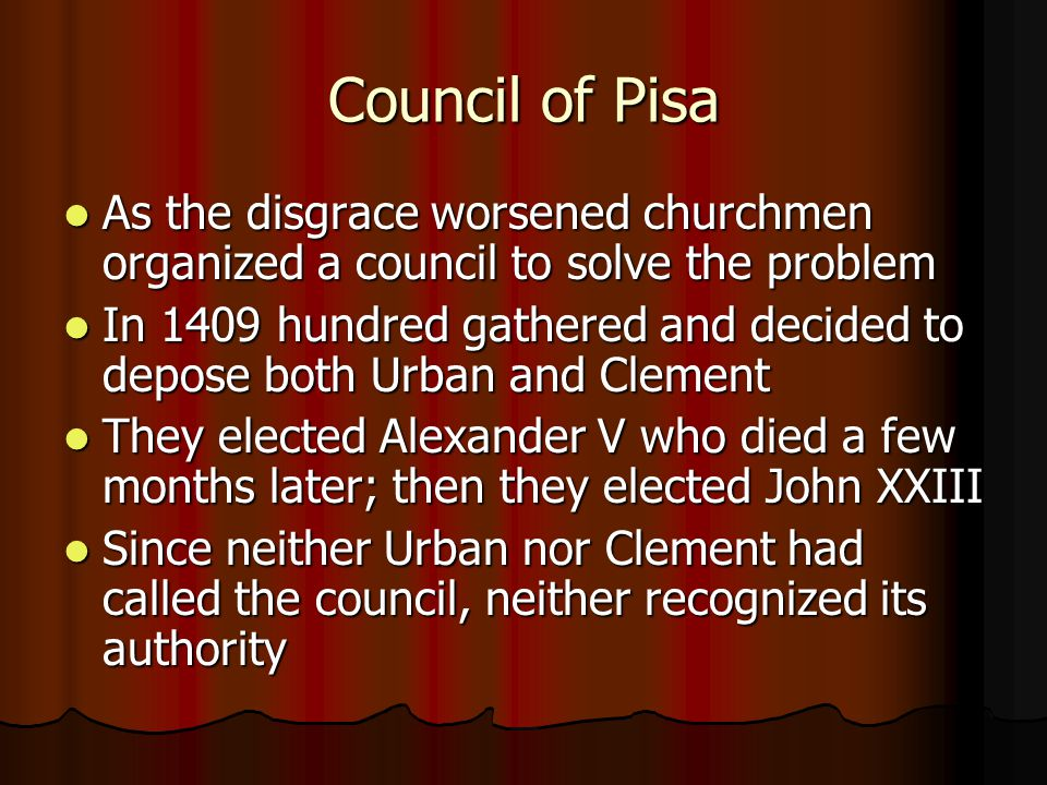 Council of Pisa As the disgrace worsened churchmen organized a council to solve the problem.