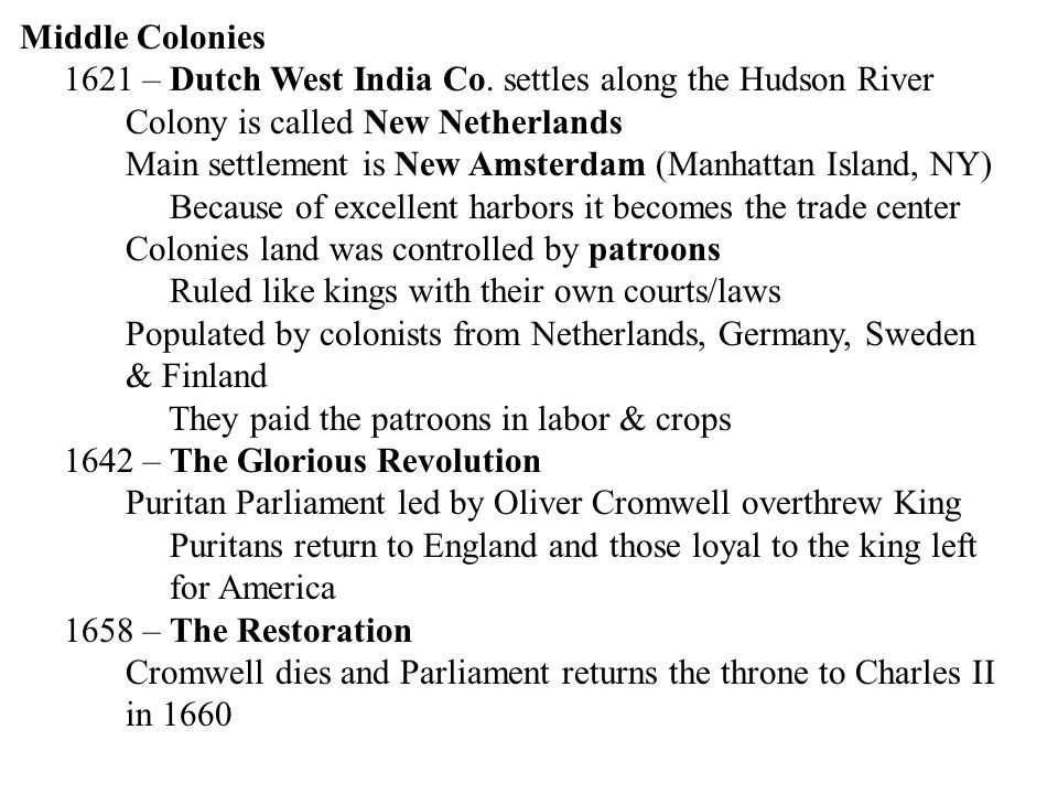 Middle Colonies 1621 – Dutch West India Co. settles along the Hudson River. Colony is called New Netherlands.