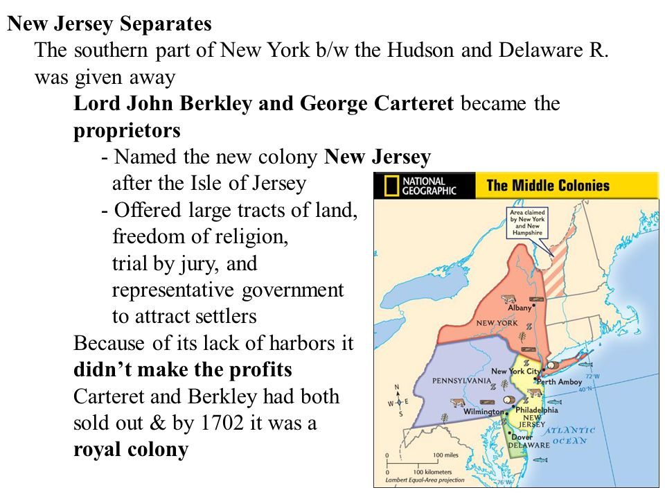 New Jersey Separates The southern part of New York b/w the Hudson and Delaware R. was given away. Lord John Berkley and George Carteret became the.