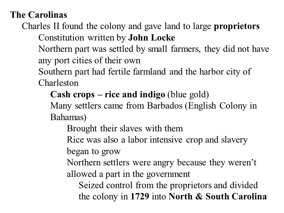 The Carolinas Charles II found the colony and gave land to large proprietors. Constitution written by John Locke.