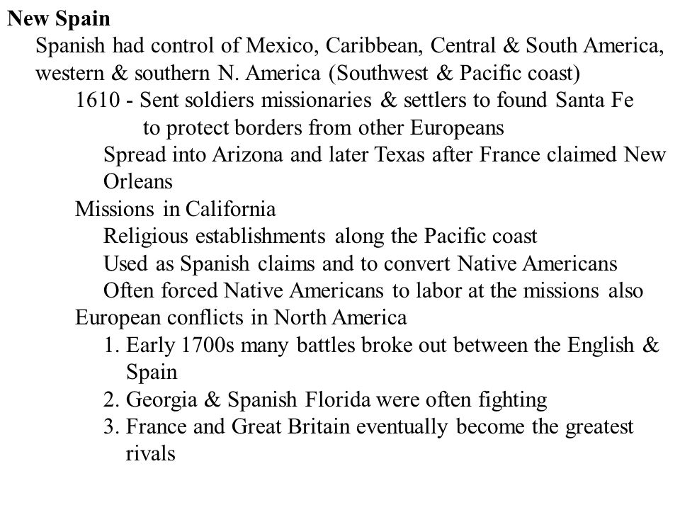 New Spain Spanish had control of Mexico, Caribbean, Central & South America, western & southern N. America (Southwest & Pacific coast)