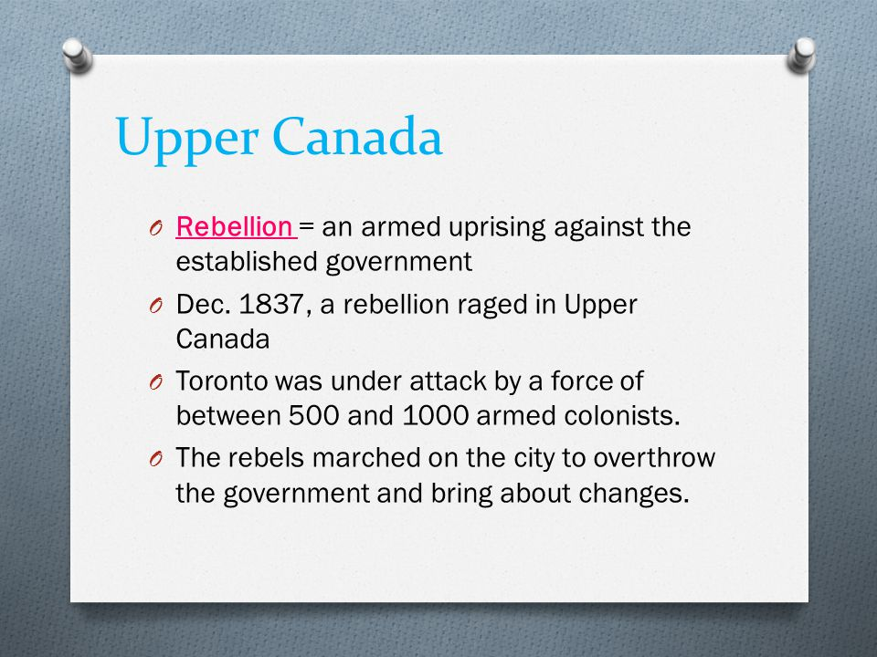 Upper Canada Rebellion = an armed uprising against the established government. Dec. 1837, a rebellion raged in Upper Canada.
