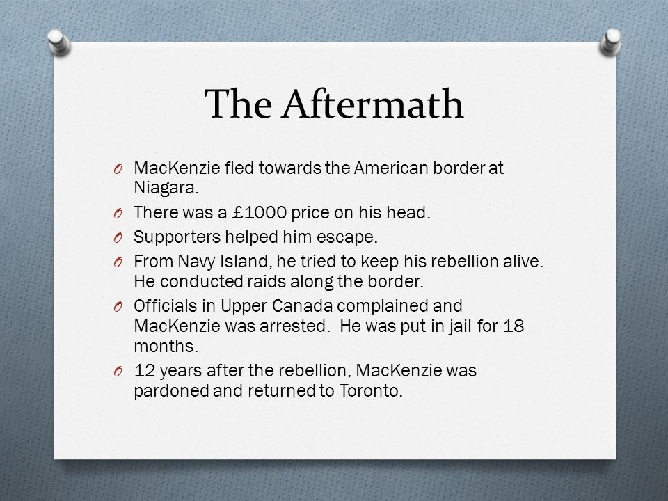 The Aftermath MacKenzie fled towards the American border at Niagara.