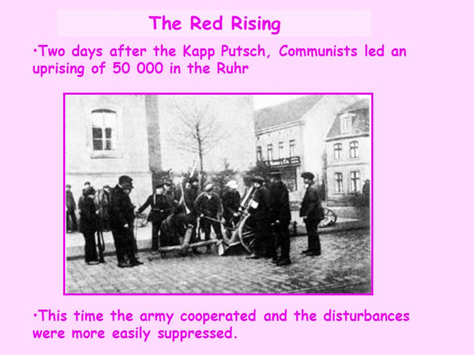 The Red Rising Two days after the Kapp Putsch, Communists led an uprising of 50 000 in the Ruhr.