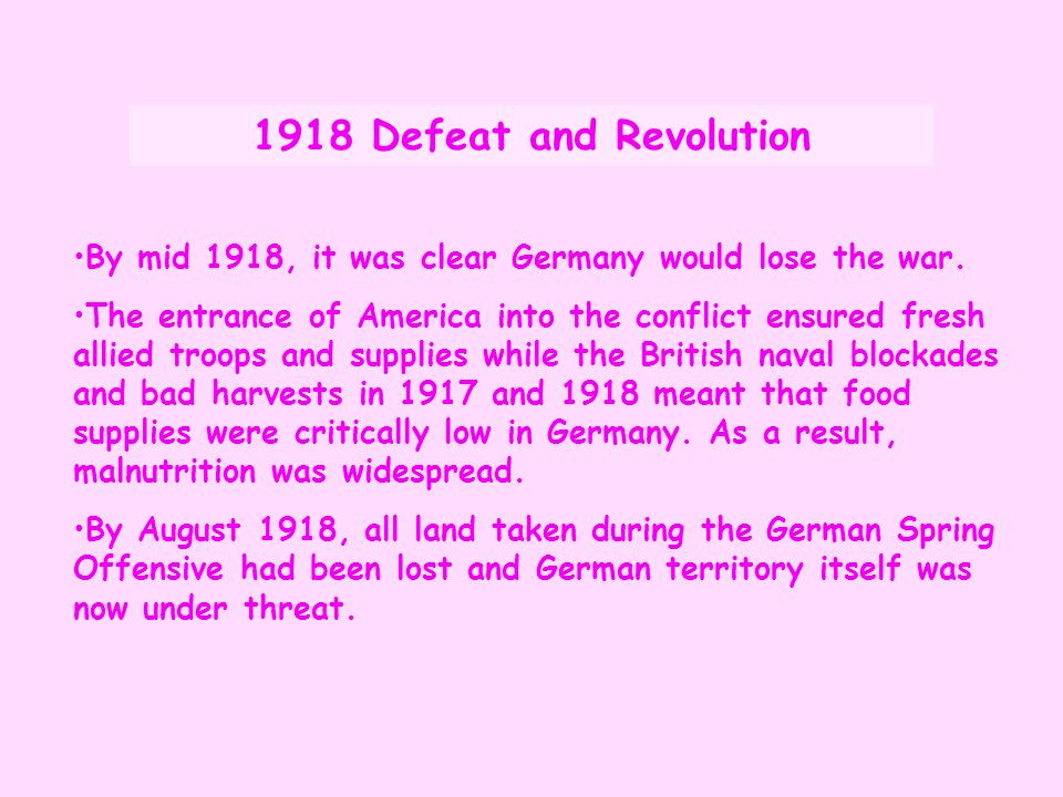 1918 Defeat and Revolution By mid 1918, it was clear Germany would lose the war.