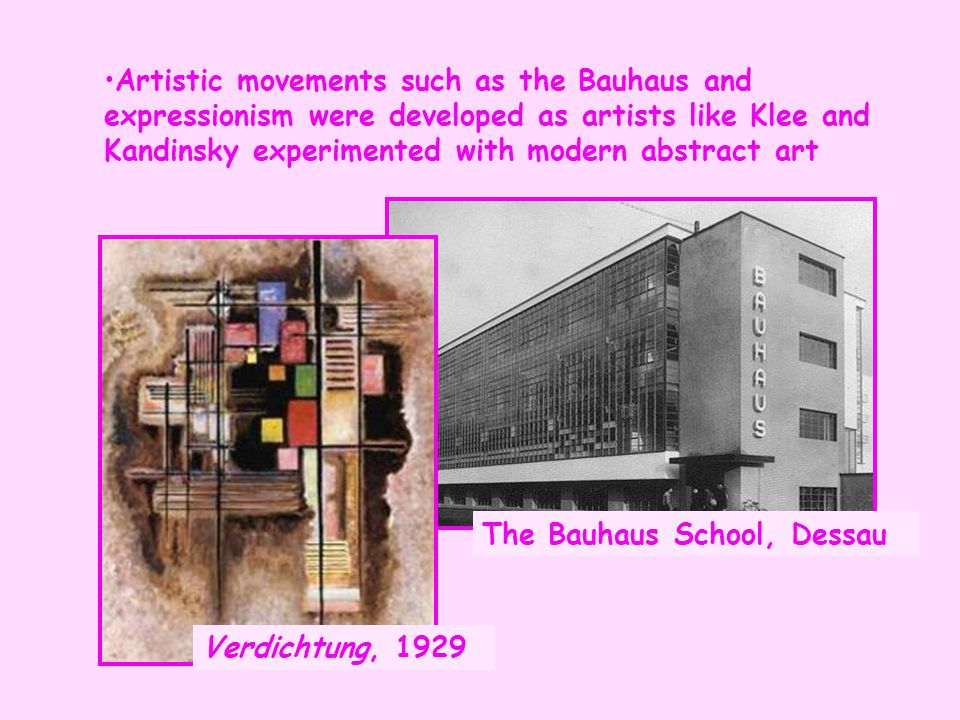 Artistic movements such as the Bauhaus and expressionism were developed as artists like Klee and Kandinsky experimented with modern abstract art