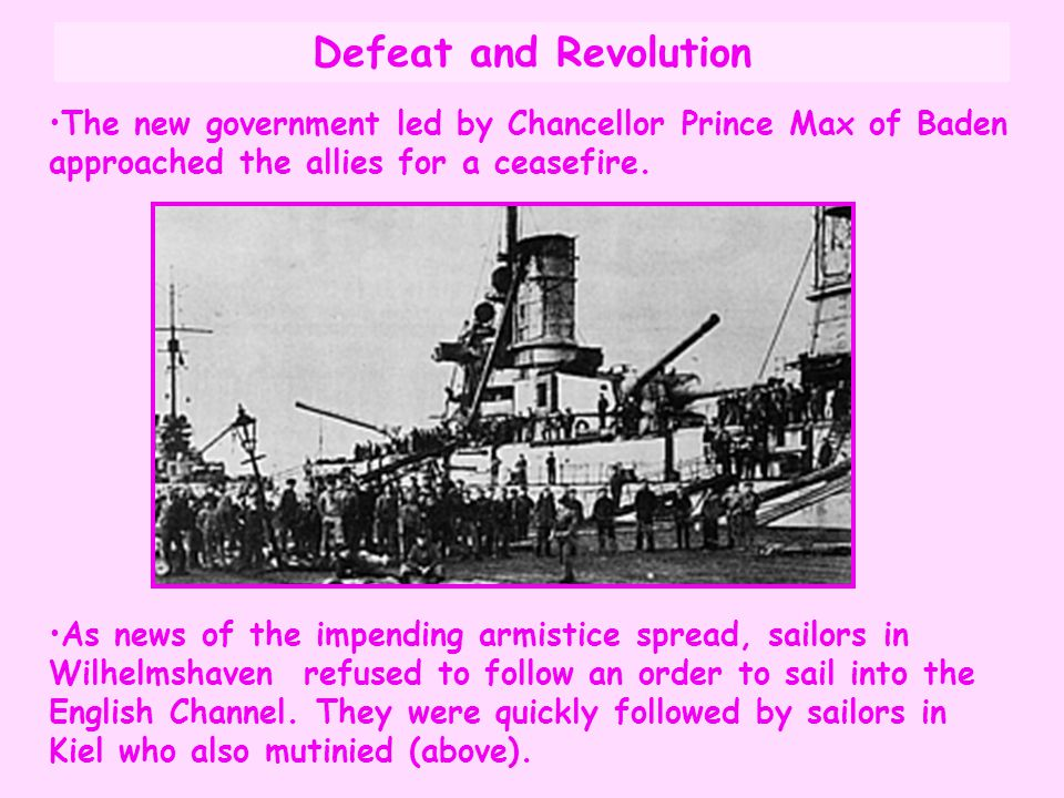 Defeat and Revolution The new government led by Chancellor Prince Max of Baden approached the allies for a ceasefire.
