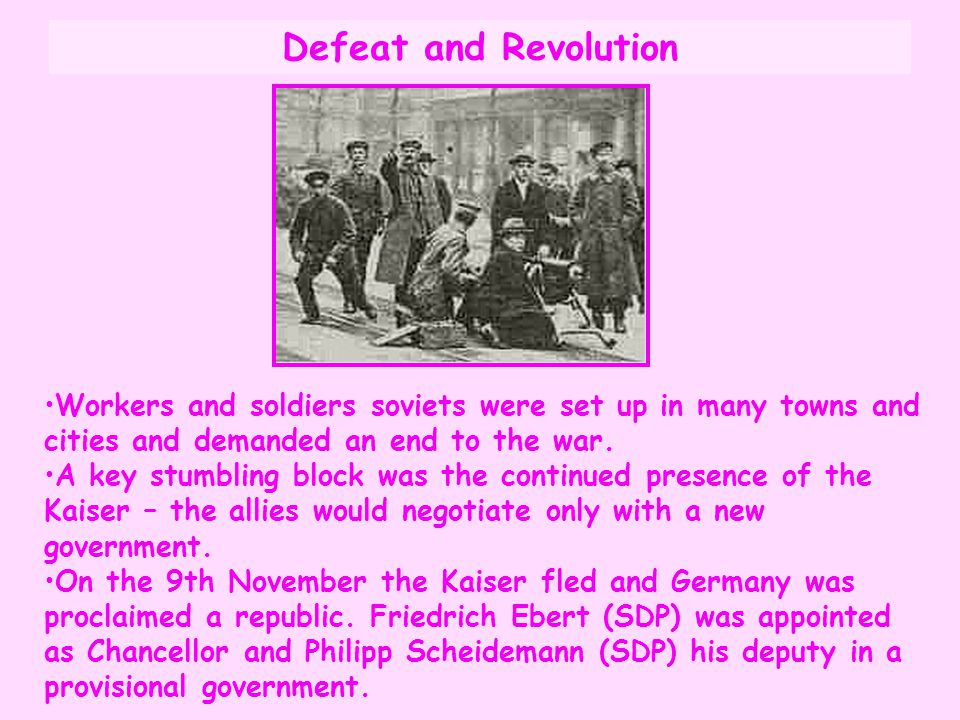 Defeat and Revolution Workers and soldiers soviets were set up in many towns and cities and demanded an end to the war.