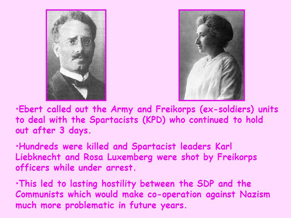 Ebert called out the Army and Freikorps (ex-soldiers) units to deal with the Spartacists (KPD) who continued to hold out after 3 days.