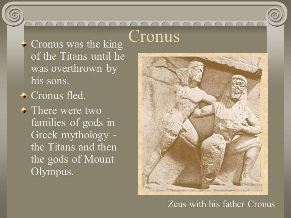 Cronus Cronus was the king of the Titans until he was overthrown by his sons. Cronus fled.