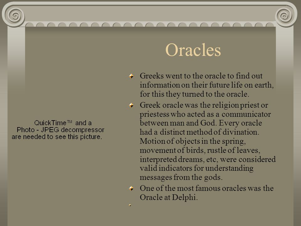 Oracles Greeks went to the oracle to find out information on their future life on earth, for this they turned to the oracle.