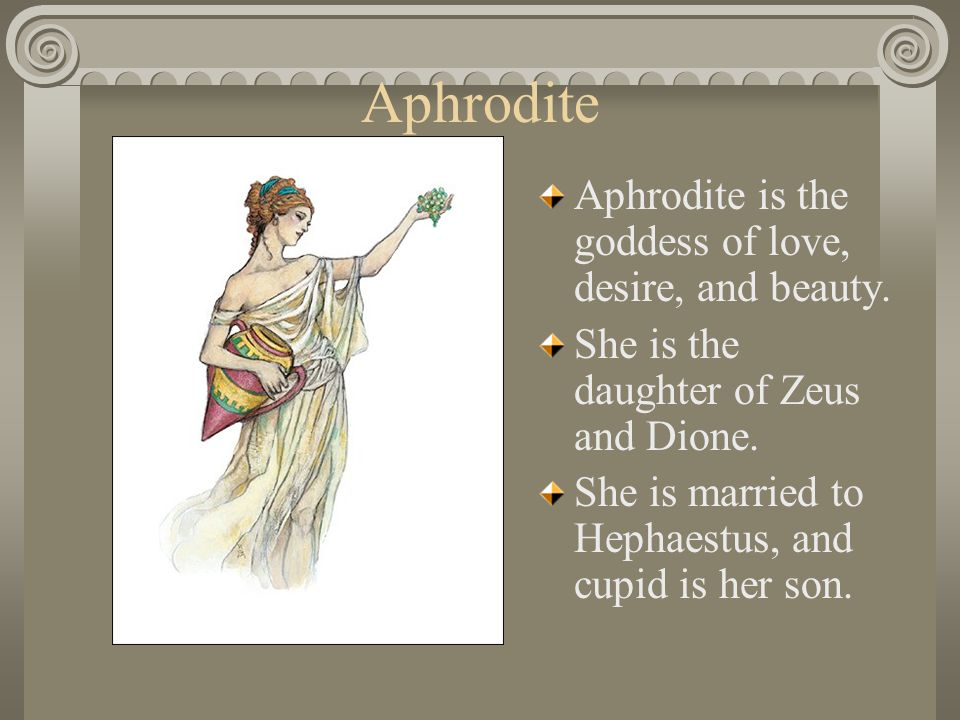 Aphrodite Aphrodite is the goddess of love, desire, and beauty.