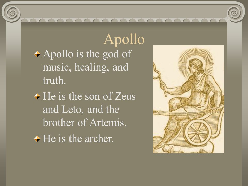 Apollo Apollo is the god of music, healing, and truth.