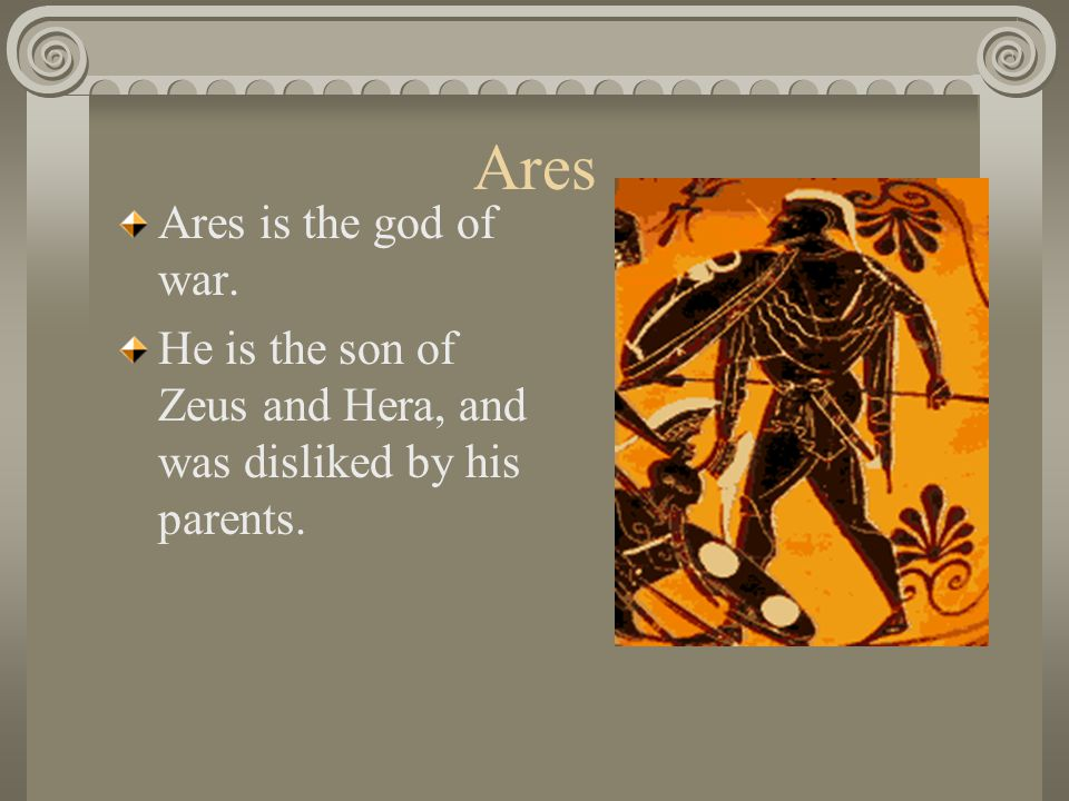 Ares Ares is the god of war.