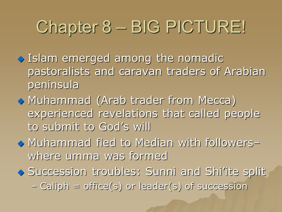 Chapter 8 – BIG PICTURE! Islam emerged among the nomadic pastoralists and caravan traders of Arabian peninsula.