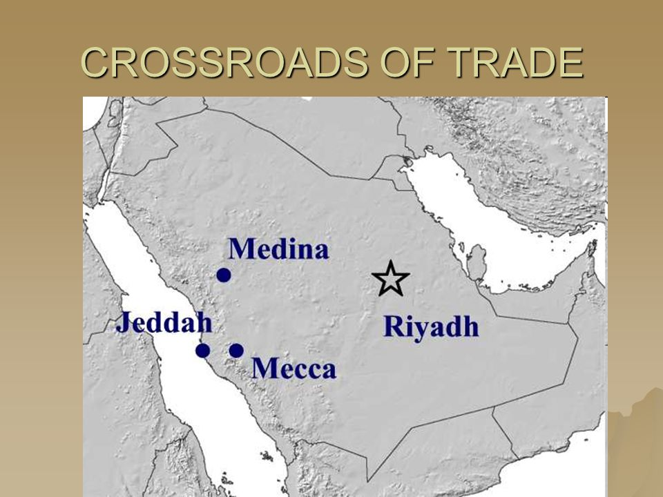 CROSSROADS OF TRADE Linked areas Center of Trade Routes Mecca—Ka'ba