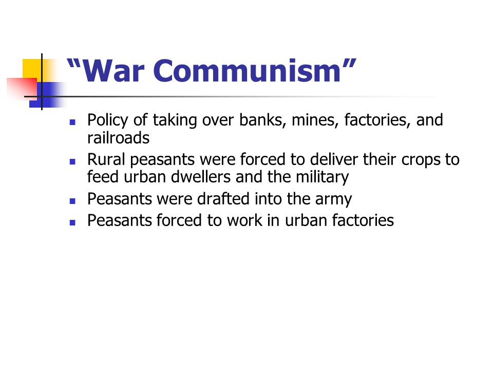 War Communism Policy of taking over banks, mines, factories, and railroads.