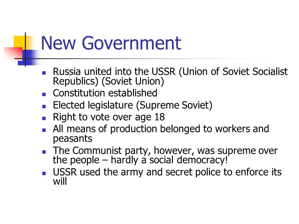 New Government Russia united into the USSR (Union of Soviet Socialist Republics) (Soviet Union) Constitution established.