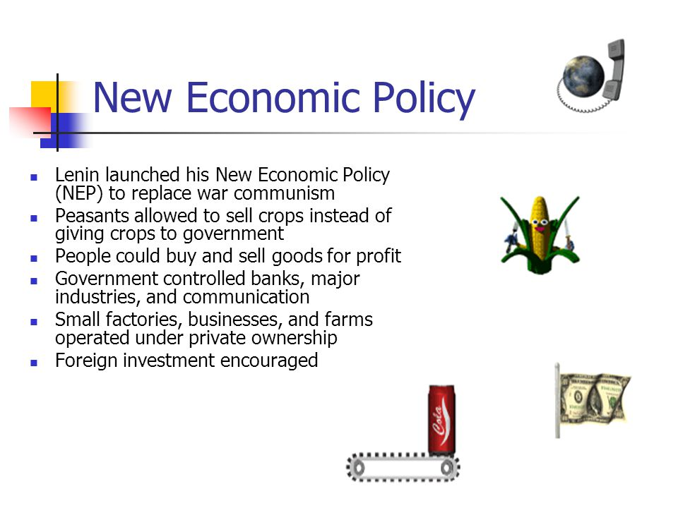 New Economic Policy Lenin launched his New Economic Policy (NEP) to replace war communism.