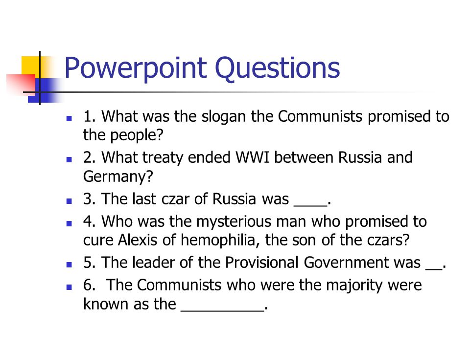 Powerpoint Questions 1. What was the slogan the Communists promised to the people 2. What treaty ended WWI between Russia and Germany