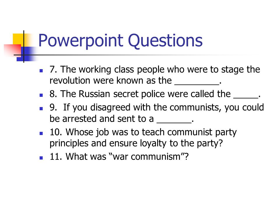 Powerpoint Questions 7. The working class people who were to stage the revolution were known as the _________.