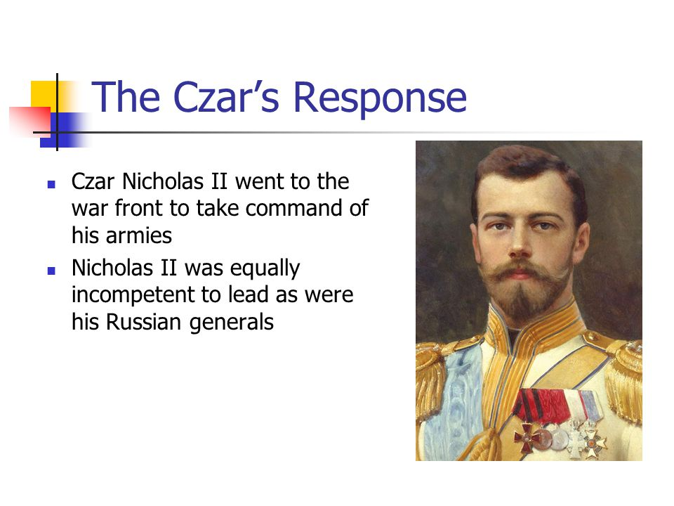 The Czar's Response Czar Nicholas II went to the war front to take command of his armies.