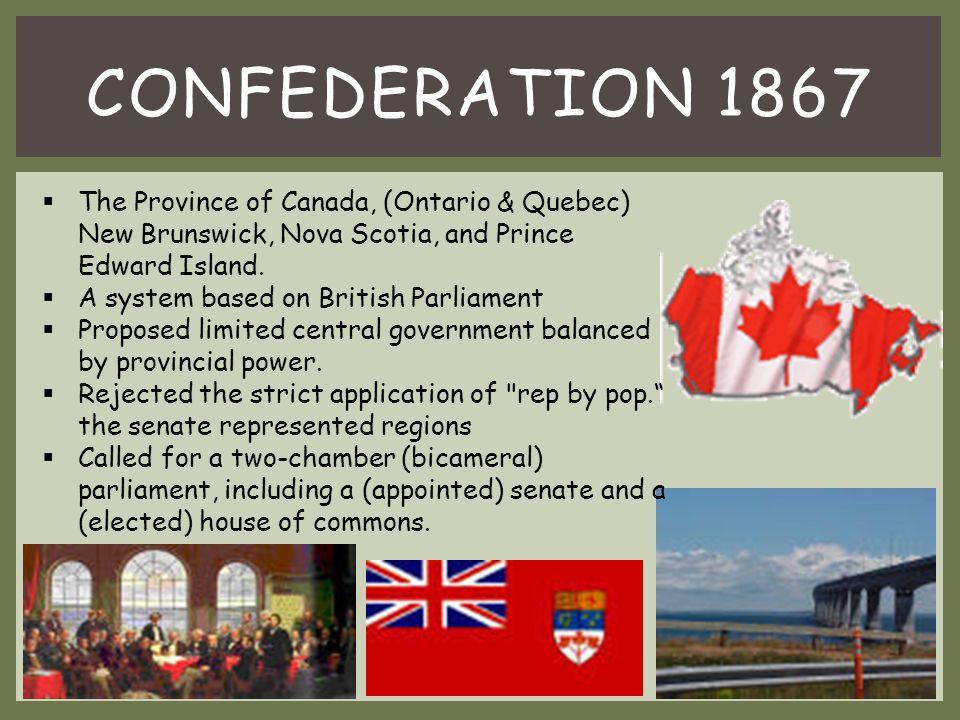 Confederation 1867 The Province of Canada, (Ontario & Quebec) New Brunswick, Nova Scotia, and Prince Edward Island.
