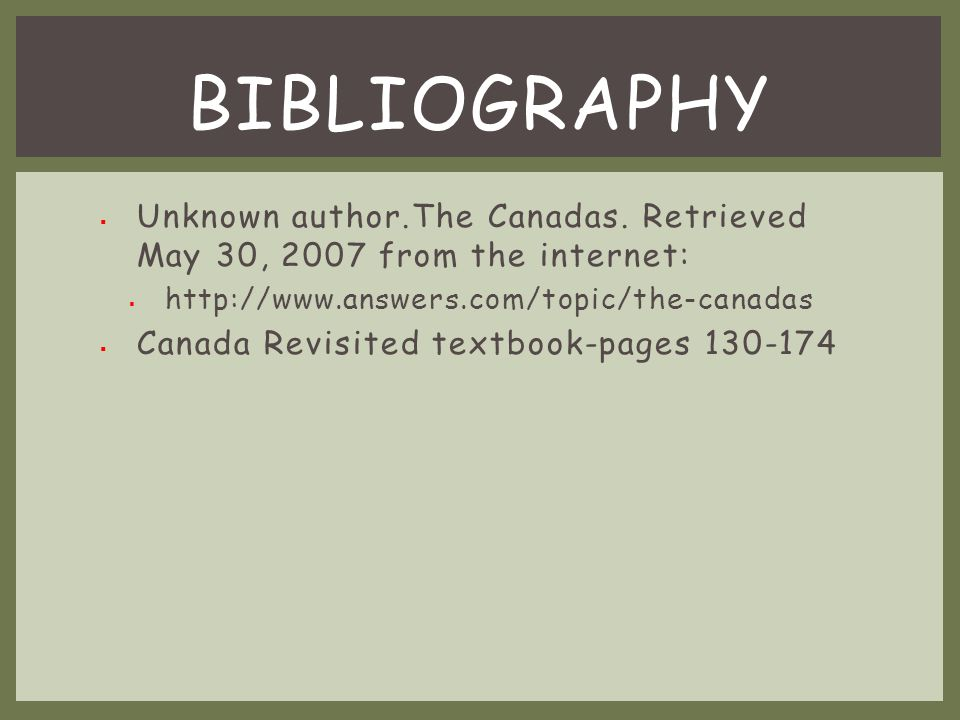 Bibliography Unknown author.The Canadas. Retrieved May 30, 2007 from the internet: http://www.answers.com/topic/the-canadas.