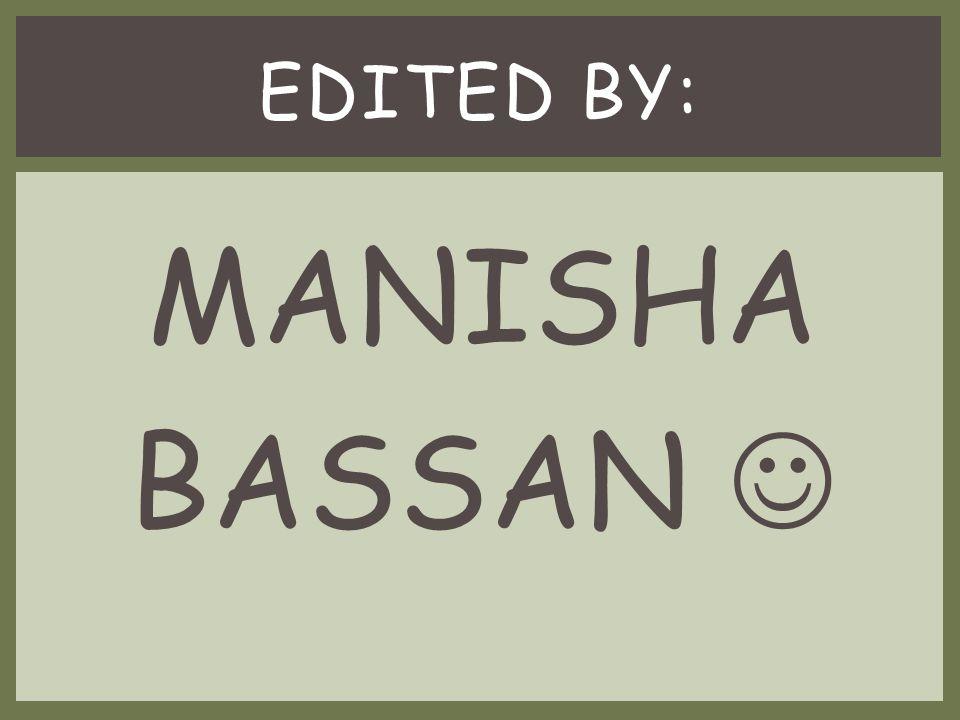 EDITED BY: MANISHA BASSAN 