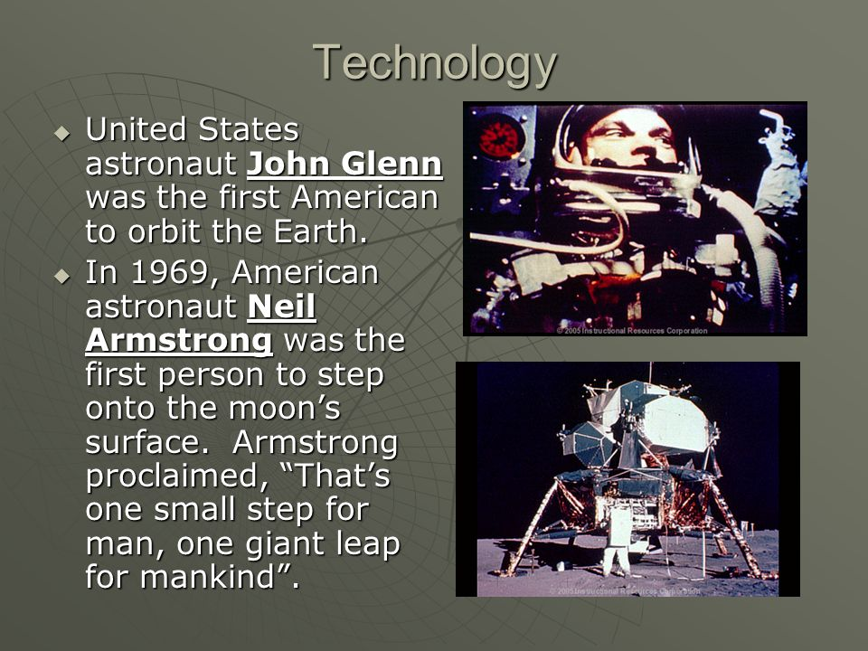 Technology United States astronaut John Glenn was the first American to orbit the Earth.