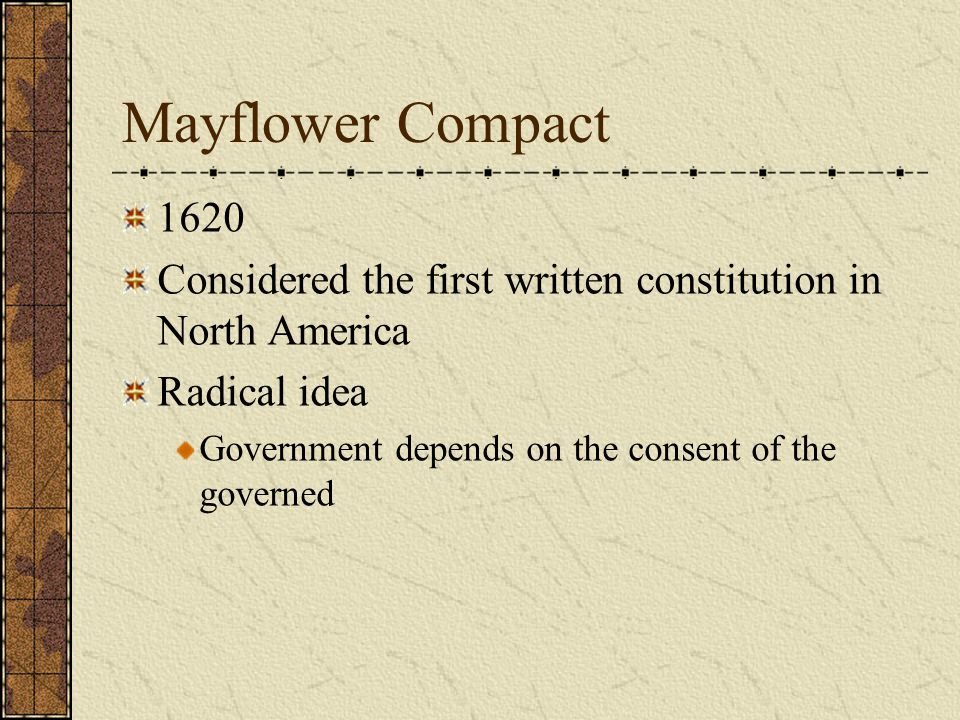 Mayflower Compact 1620. Considered the first written constitution in North America. Radical idea.