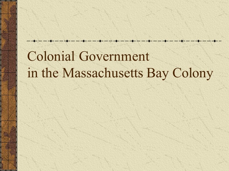 Colonial Government in the Massachusetts Bay Colony