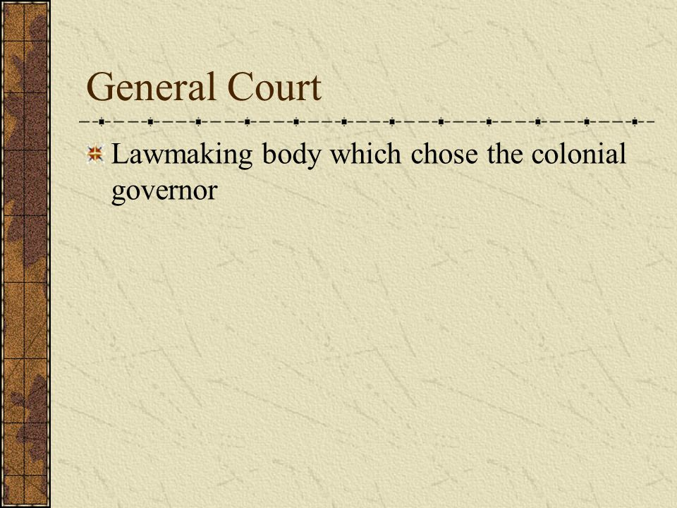 General Court Lawmaking body which chose the colonial governor