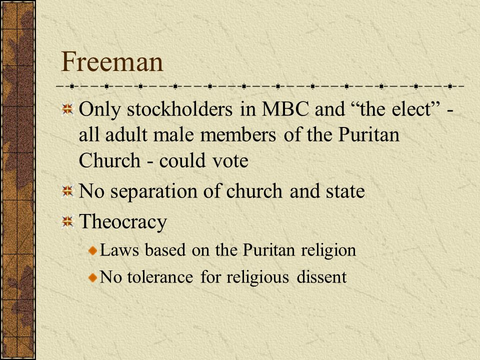 Freeman Only stockholders in MBC and the elect - all adult male members of the Puritan Church - could vote.