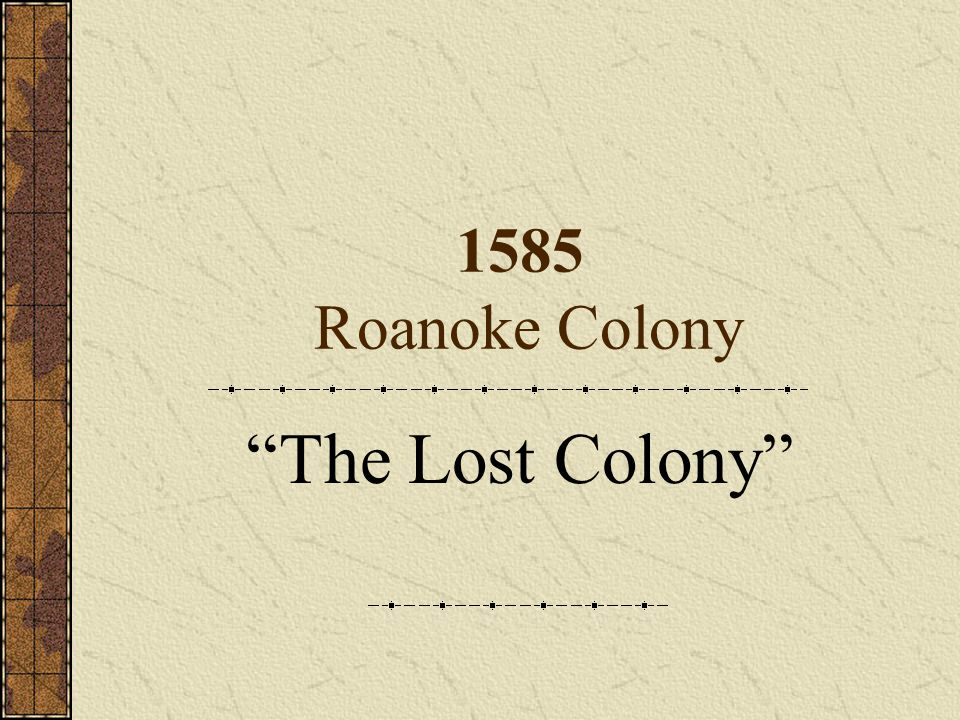 1585 Roanoke Colony The Lost Colony