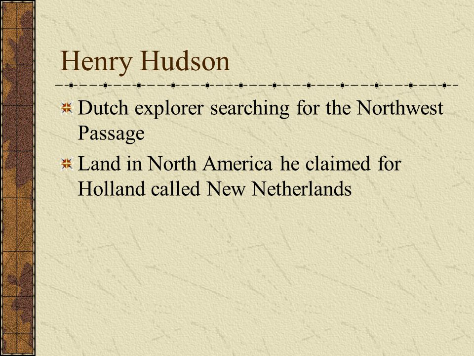 Henry Hudson Dutch explorer searching for the Northwest Passage