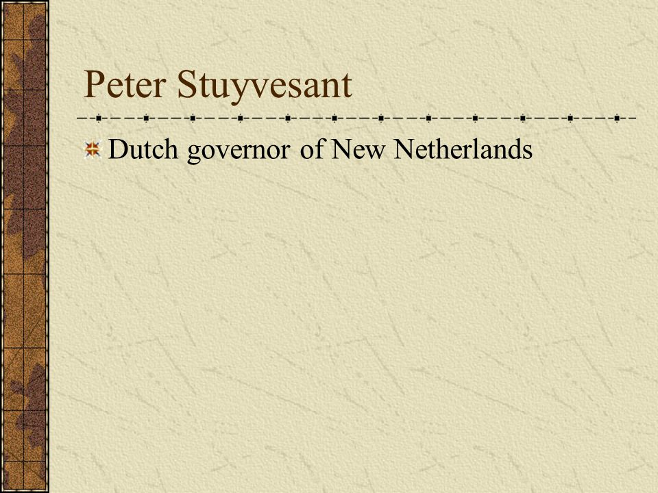 Peter Stuyvesant Dutch governor of New Netherlands