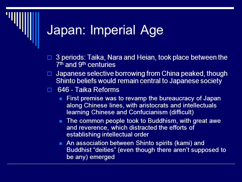 Japan: Imperial Age 3 periods: Taika, Nara and Heian, took place between the 7th and 9th centuries.