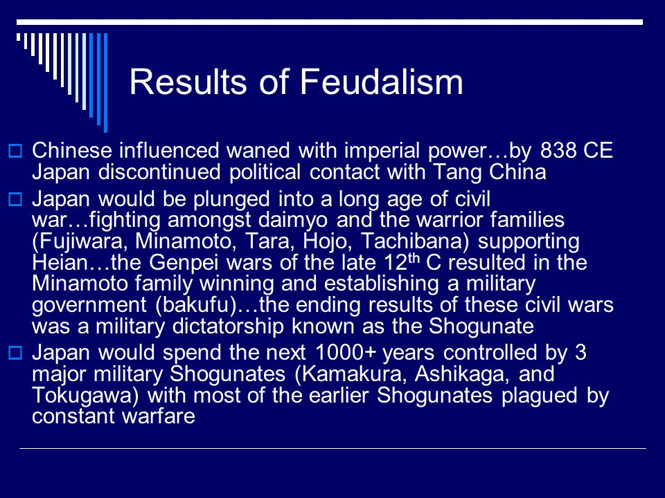 Results of Feudalism Chinese influenced waned with imperial power…by 838 CE Japan discontinued political contact with Tang China.