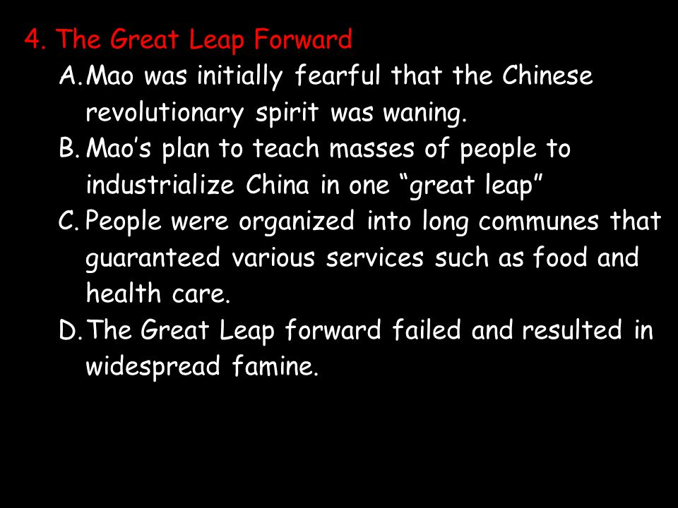 4. The Great Leap Forward Mao was initially fearful that the Chinese revolutionary spirit was waning.