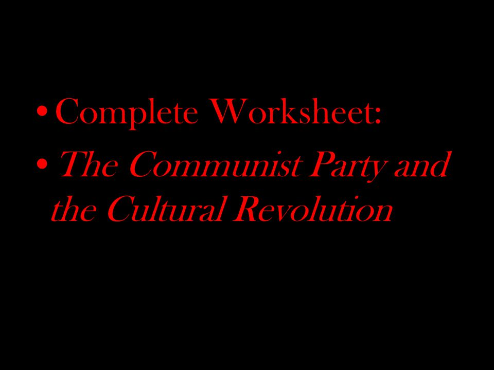 Complete Worksheet: The Communist Party and the Cultural Revolution